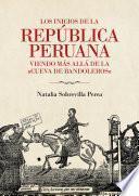 Los inicios de la república peruana