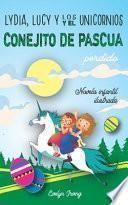 Lydia, Lucy y los Unicornios y el Conejito de Pascua Perdido