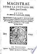 Magistral sobre la Syntaxis del Mestre Juan Torrella ... ara novament ... vertit tot lo que estava en llengua Castellana en nostra Catalana, per un Religiòs Carmelita, etc