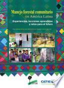 Manejo forestal comunitario en América Latina : experiencias, lecciones aprendidas y retos para el futuro