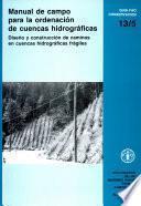 Manual de campo para la ordenacion de cuencas hidrograficas: diseno y construccion de caminos en cuencas hidrograficas fragiles