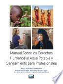 Manual Sobre los Derechos Humanos al Agua Potable y Saneamiento para Profesionales