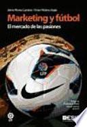 Marketing y fútbol : el mercado de las pasiones