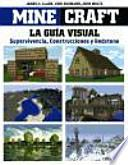 Minecraft. La Guía visual: supervivencia, construcciones y redstone