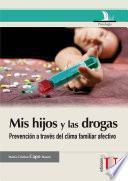 Mis hijos y las drogas: la prevención a través del clima familiar afectivo. Guía para padres