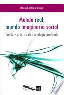 Mundo real, mundo imaginario social. Teoría y práctica de sociología profunda