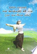 No Empujes el Río (Don't Push the River it flows by itself)