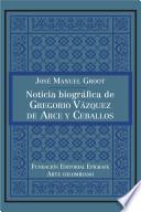 Noticia biográfica de Gregorio Vázquez de Arce y Ceballos