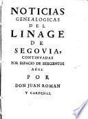 Noticias genealogicas del linage de Segovia continuadas por espacio de seiscientos años