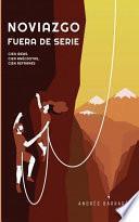 NOVIAZGO FUERA DE SERIE: Cien anécdotas, cien refranes, cien ideas a contracorriente