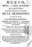Nuevo, breve i facil methodo de enseñar los mas dificiles tratados de la Grammatica latina a la juventud hespañola