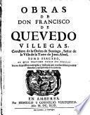 Obras de Don Francisco de Quevedo Villegas, cavallero de la Orden de Santiago, ... Divididas en tres tomos