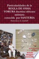 Particularidades de la REGLA DE OSHA YORUBA doctrina africana animista conocida por SANTERIA
