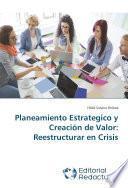 Planeamiento Estrategico y Creación de Valor: Reestructurar en Crisis