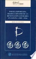 Poesía importada: traducción poética y renovación literaria en España, 1909-1936