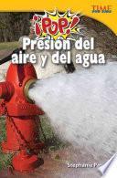 ¡Pop! Presión del aire y del agua (Pop! Air and Water Pressure) (Spanish Version)