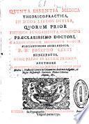 Quinta essentia medica theorico-practica, in duos libros divisa, quorum prior theoricae fundamenta continens praeclarissimo doctori, ... Josepho Cervi ...