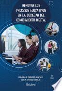 Renovar los procesos educativos en la sociedad del conocimiento digital