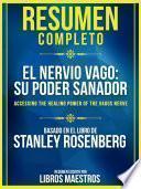 Resumen Completo: El Nervio Vago: Su Poder Sanador (Accessing The Healing Power Of The Vagus Nerve) - Basado En El Libro De Stanley Rosenberg
