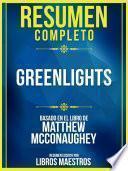 Resumen Completo: Greenlights - Basado En El Libro De Matthew Mcconaughey
