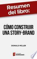 Resumen del libro Cómo construir una Story-Brand de Donald Miller