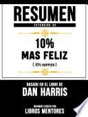 Resumen Extendido De 10% Mas Feliz (10% Happier) – Basado En El Libro De Dan Harris