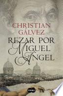 Rezar por Miguel Ángel (Crónicas del Renacimiento 2)