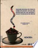 Semninario Regional de Consulta Sobre Situacion Actual Del Beneficiado de Cafe: Revision Y Avances Tecnologicos Del Proceso