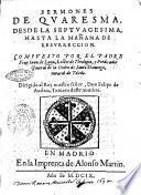 Sermones de quaresma, desde la septuagesima, hasta la mañana de resurreccion. Compuesto por el padre fray Iuan de Luna, lectore de theologia, ..