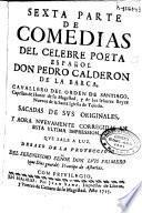 Sexta parte de comedias del celebre poeta español Don Pedro Calderón de la Barca ...