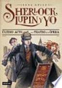 Sherlock, Lupin y yo 2. Último acto en el teatro de la Ópera