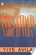 Sin Santidad Nadie Le Ver: Without Holiness He Will Not Be Seen