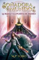 Soñadora de mundos: La reina y la puerta de hierro