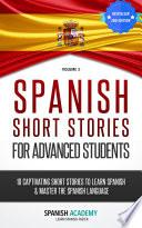 Spanish: Spanish Short Stories For Advanced Students - 10 Captivating Short Stories to Learn Spanish & Master the Spanish Language
