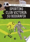 Sporting Club Victoria: Su biografía