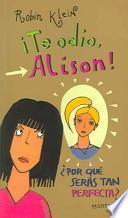 Te Odio Alison, Por Que Seras tan perfecta?/Hating Alison Ashley