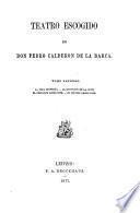Teatro escogido de Don Pedro Calderon de la Barca ...