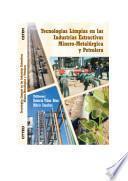 Tecnologias Limpias en las Industrias Extractivas Minero-Metalurgicas y Petrolera