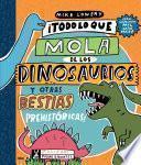 Todo lo que mola de los dinosaurios y otras bestias prehistóricas