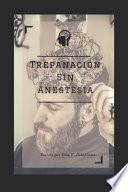 Trepanación Sin Anestesia.