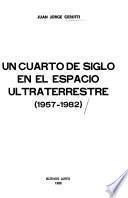 Un cuarto de siglo en el espacio ultraterrestre, 1957-1982