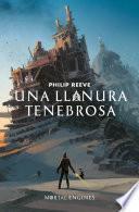 Una llanura tenebrosa (Mortal Engines 4)