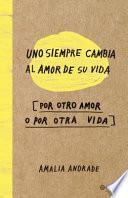 Uno Siempre Cambia el Amor de Su Vida, Por Otro Amor o Por Otra Vida