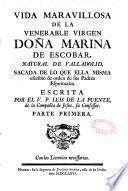 Vida maravillosa de la venerable virgen doña Marina de Escobar, natural de Valladolid, sacada de lo que ella misma escribiò de orden de sus padres espirituales. Escrita por el V. P. Luis de la Puente... su Confessor