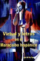 Virtud y letras en el Maracaibo hispánico