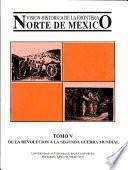 Visión histórica de la frontera norte de México: De la revolución a la Segunda Guerra Mundial