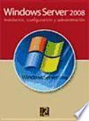 Windows Server 2008 : instalación, configuración y administración