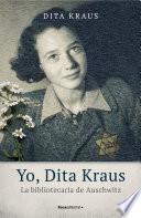 Yo, Dita Kraus. La bibliotecaria de Auschwitz